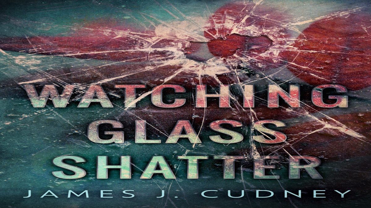 Watching Glass Shatter by James J. Cudney - Blog Tour and Author Q & A